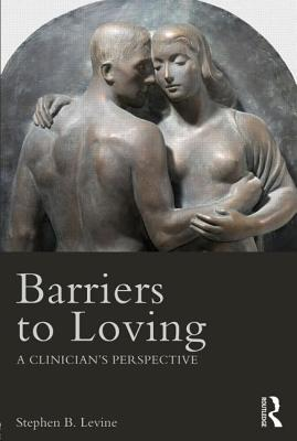 Barriers to Loving By Levine, Stephen B.