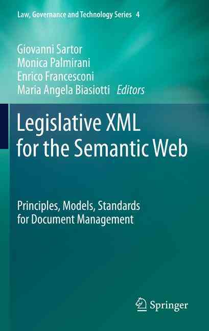 Legislative Xml for the Semantic Web By Sartor, Giovanni (EDT)/ Palmirani, Monica (EDT)/ Francesconi, Enrico (EDT)/ Biasiotti, Maria Angela (EDT)